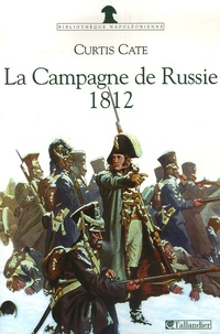 Curtis Cate - La Campagne de Russie - 1812, le duel des deux empereurs.