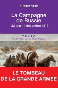 Curtis Cate - La campagne de Russie - 22 juin-14 décembre 1812.