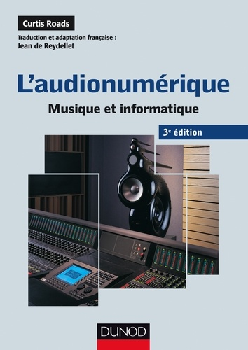 Curtis Roads - L'audionumérique - 3e éd. - Musique et informatique.