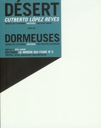 Cutberto Lopez Reyes - Désert suivi de Dormeuses : Desierto suivi de Durmientes.