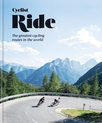 Cyclist - Cyclist – Ride - The greatest cycling routes in the world.