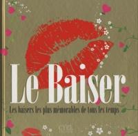 Cyel Editions - La baiser - Les baisers les plus mémorables de tous les temps.