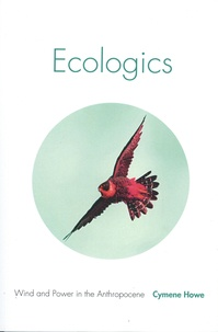 Cymene Howe - Ecologics - Wind and Power in the Anthropocene.