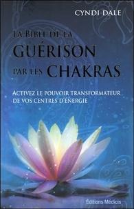 La bible de la guérison par les chakras - Activez le pouvoir transformateur de vos centres dénergie.pdf