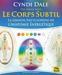 Cyndi Dale - Le Corps Subtil - La Grande Encyclopédie de l'Anatomie énergétique.
