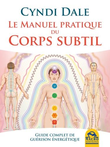 Cyndi Dale - Le manuel pratique du corps subtil - Guide complet de guérison énergétique.