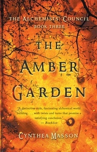 Cynthea Masson - The Amber Garden - The Alchemists' Council, Book 3.