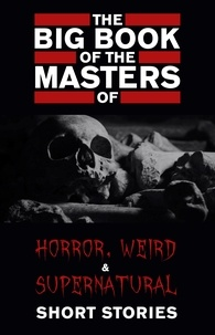 Cynthia Asquith et Leonid Andreyev - The Big Book of the Masters of Horror: 120+ authors and 1000+ stories.