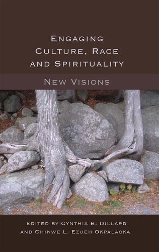 Cynthia b. Dillard et Chinwe l. ezueh Okpalaoka - Engaging Culture, Race and Spirituality - New Visions-.
