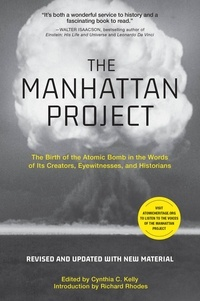 Cynthia C. Kelly - The Manhattan Project - The Birth of the Atomic Bomb in the Words of Its Creators, Eyewitnesses, and Historians.