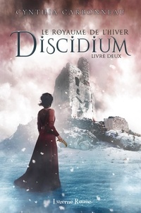 Cynthia Carbonneau - Le Royaume de l'Hiver  : Discidium - Le Royaume de l'Hiver.