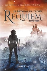 Cynthia Carbonneau - Le Royaume de l'Hiver  : Requiem.