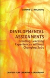 Cynthia D McCauley - Developmental Assignments - Creating Learning Experiences without Changing Jobs.