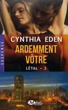 Cynthia Eden - Létal Tome 2 : Ardemment vôtre.