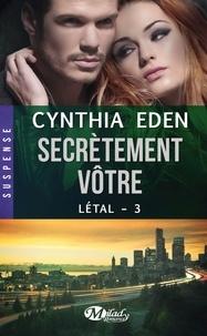 Cynthia Eden - Létal Tome 3 : Secrètement vôtre.