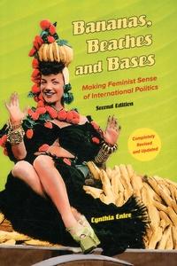 Cynthia Enloe - Bananas, Beaches and Bases - Making Feminist Sens of International Politics.