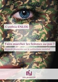 Cynthia Enloe - Faire marcher les femmes au pas ?.