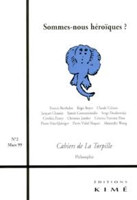 Cynthia Fleury et Yannis Constantinidès - CAHIERS DE LA TORPILLE N°2 MARS 1999 : SOMMES-NOUS HEROIQUES ?.