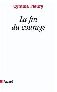 Cynthia Fleury - La fin du courage.
