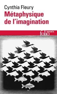 Cynthia Fleury - Métaphysique de l'imagination.