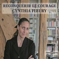 Cynthia Fleury - Reconquérir le courage.
