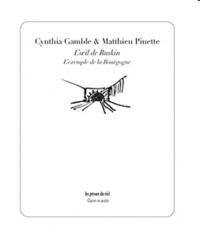 Cynthia Gamble et Matthieu Pinette - L'oeil de Ruskin - L'exemple de la Bourgogne.