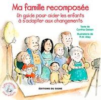 Cynthia Geisen - Ma famille recomposée - Un guide pour aider les enfants à s'adapter aux changements.