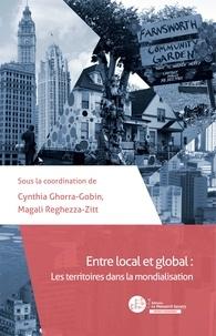 Cynthia Ghorra-Gobin et Magali Reghezza Zitt - Entre local et global : les territoires dans la mondialisation.