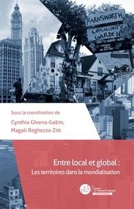 Cynthia Ghorra-Gobin et Magali Reghezza-Zitt - Entre local et global - Les territoires dans la mondialisation.