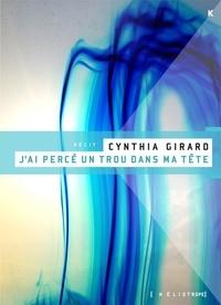 Cynthia Girard - J'ai percé un trou dans ma tête.
