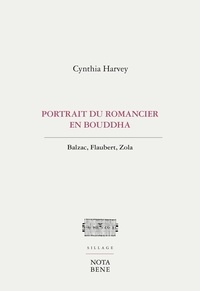 Cynthia Harvey - Portrait du romancier en Bouddha - Balzac, Flaubert, Zola.