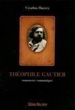 Cynthia Harvey - Théophile Gautier. Romancier romantique.