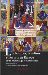 Cynthia Jane Brown et Anne-Marie Legaré - Les femmes, la culture et les arts en Europe, entre Moyen Age et Renaissance.
