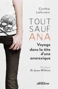 Cynthia Laferrière - Tout sauf Ana - Voyage dans la tête d'une anorexique.