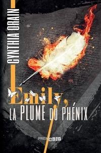 Cynthia Orain - Emily, la plume du phénix.
