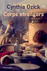 Cynthia Ozick - Corps étrangers.