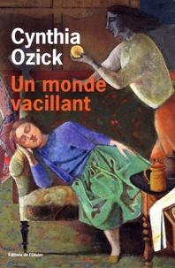 Cynthia Ozick - Un monde vacillant.