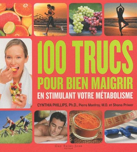 Cynthia Phillips - 100 trucs pour bien maigrir en stimulant votre métabolisme.