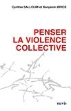 Cynthia Salloum et Benjamin Brice - Penser la violence collective.