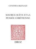 Cynthia Skenazi - Maurice Scève et la pensée chrétienne.