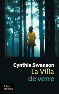 Cynthia Swanson - La villa de verre.