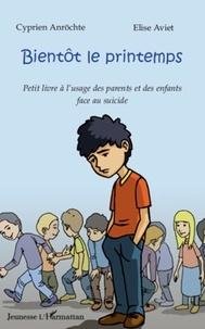 Cyprien Anröchte et Elise Aviet - Bientôt le printemps - Petit livre à l'usage des parents et des enfants face au suicide.