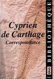 Cyprien de Carthage - Cyprien de Carthage, Correspondance.