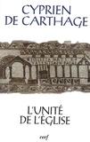 Cyprien de Carthage - L'unité de l'Eglise - De ecclesiae catholicae unitate.