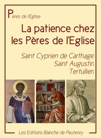 Cyprien De Cathage et Saint Augustin Saint Augustin - La patience chez les Pères.