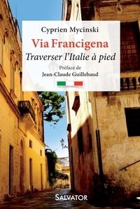 Via Francigena- Traverser l'Italie à pied - Cyprien Mycinski pdf epub