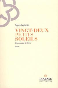 Cypris Kophidès - Vingt-deux petits soleils - Une jeunesse de Chiron.