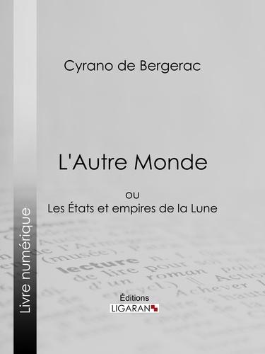 Cyrano De Bergerac et  Ligaran - L'Autre Monde - ou Les Etats et empires de la Lune.