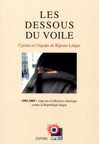 Cyrano et  Riposte laïque - Les Dessous du Voile - 1989-2009 : vingt ans d'offensive islamique contre la République laïque.