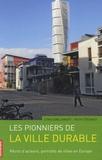 Cyria Emelianoff et Ruth Stegassy - Les pionniers de la ville durable - Récits d'acteurs, portraits de villes en Europe.